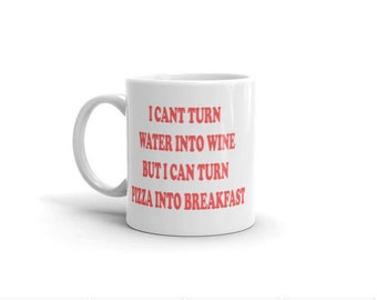 I  cant turn water into wine but I can turn pizza into breakfast mug