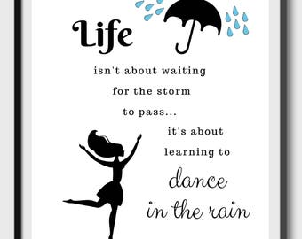Life isn't about waiting for the storm to pass.. it's about learning to Dance in the Rain - Quote- Positive Inspirational - Instant Download