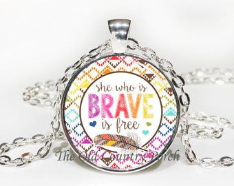 She Who Is Brave Is Free-Glass Pendant Necklace/Inspirational/mothers day/bridal gift/Gift for her/girlfriend gift/friend gift/birthday gift