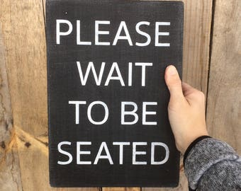 Please Wait to be Seated-Hand Painted Wooden Sign - bathroom sign - dining room sign - kitchen sign