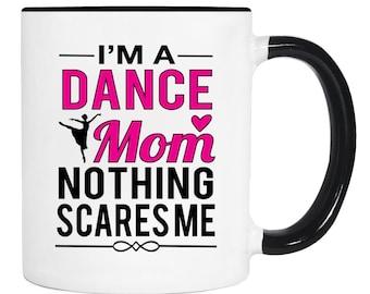 I'm A Dance Mom Nothing Scares Me - 11 Oz Coffee Mug - Dance Mom Mug - Gifts For Dance Mom