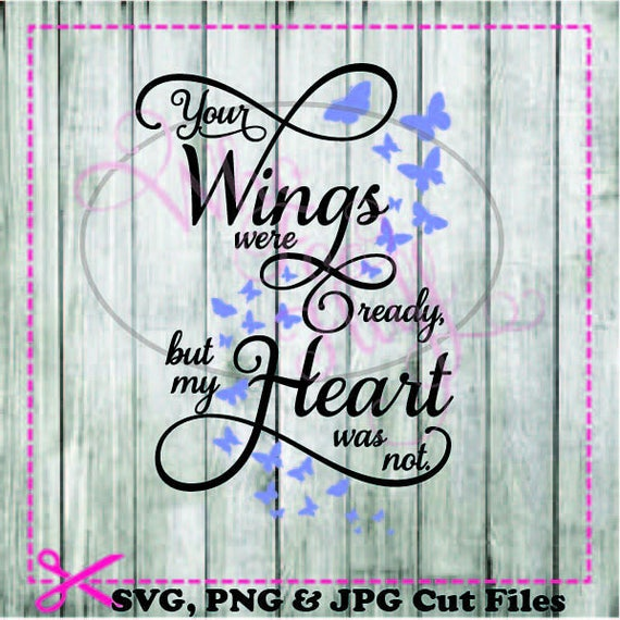 Your Wings Were Ready But My Heart Was Not SVG DIY Jpg Png
