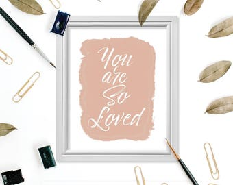 You are So Loved, Love Signs, Love Quotes, Blush Pink Love Print, Girl Room Sign, Girls Print Art, Motivational Quote, Inspiring Wall Decor