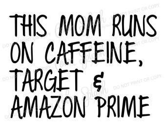 mom runs on caffeine, target and amazon prime svg, dxf, png, eps cutting file, silhouette cameo, cuttable, clipart, cricut file
