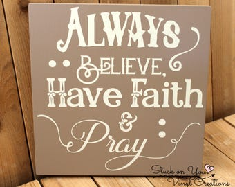 Always believe have faith and pray 12x12 wood sign with vinyl / home decor / wall decor / gift