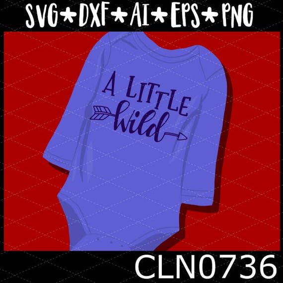 CLN0736 A Little Wild Hand Lettered Child Kid Infant Arrow SVG DXF Ai Eps PNG Vector Instant Download Commercial Cut File Cricut Silhouette