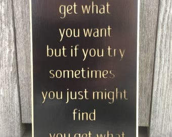 You Can't Always Get what you want, Wood Sign , Custom Wood Signs, Wooden Signs, Carved Sign, Wall Decor, Motivational Sign, Home Decor