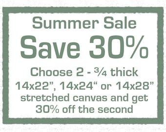 """Summer Sale - Save 30 percent on the second stretched canvas when you buy 2 sized 14x22x.75"""", 14x24x.75"""", or 14x20x.75"""""""