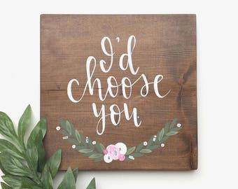 """Hand Lettered """"I'd Choose You"""" Wood Sign"""