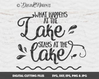 Lake SVG, What Happens at the Lake Stays at the Lake SVG, Fish Cut Files, Fishing SVG Camping svg for Cricut, Silhouette and More SVD259