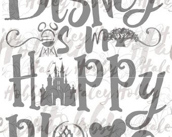 Disney is my Happy Place SVG DXF Silhouette Cut File PNG