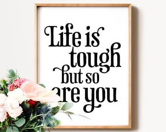 Life is tough but so are you, PRINTABLE art, Inspirational quote, Motivational wall decor, Uplifting quotes, Teen room decor, Sympathy gift