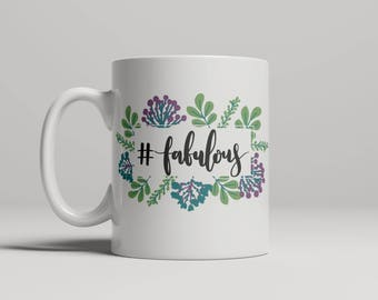Hashtag Fabulous Mug, #fabulous, gift for her, gift for him, coffee mug, floral mug, funny mug, double sided