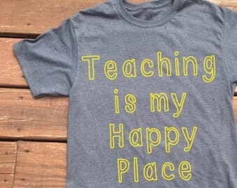 Teacher Shirt-Teaching is my Happy Place