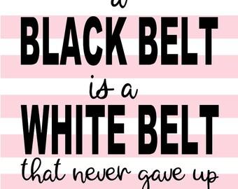A black belt is a white belt that never gave up SVG
