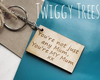 Wooden You're not just any mum , you're MY mum  Engraved Keyring Gift mummy mam