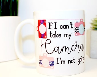 If I Can't Take My Camera, I'm Not Going {Photographer Gift} Photography, Photo Shoot, Camera Lover - Cute Camera - Phone, Picture Obsessed
