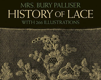 History of Lace, by Mrs. Bury Palliser
