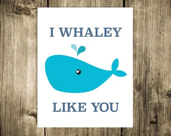 "Digital download, sweet wall art print ""I Whaley Like You"""
