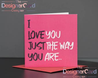I Love You Just The Way You Are Valentines Day Anniversary Card