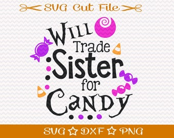 Halloween SVG Cut File / Will Trade Sister for Candy / Halloween SVG for Sibling / SVG for Halloween / Halloween Candy / Trick or Treat