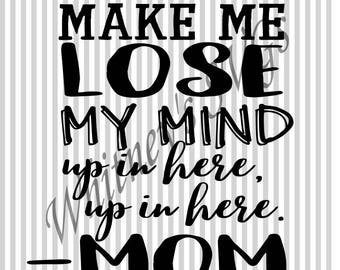 Ya'll Gonna Make Me Lose My Mind Up in Here Up in Here Mom SVG DXF Cutting File