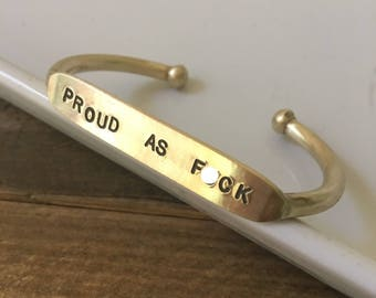 Proud As F*ck / Quote Cuff / Love Cuff  / LBGTQ / gay pride / gay ally / gay ok/ gay friend/ gay jewelry/ lesbian pride / Love one another