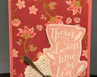 There's Always Time For Tea...and You Greeting Card