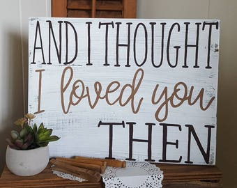 And I thought I loved you then - distressed - white washed - wood sign