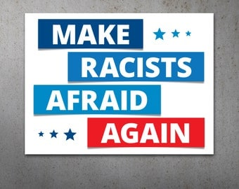 Make Racists Afraid Again PRINTABLE Protest Poster |  Anti Trump Protest Sign