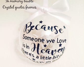In memory bauble because someone we love is in heaven theres a little bit of heaven in our home