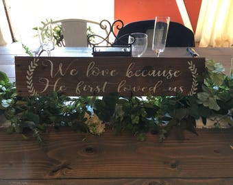 Wedding gift/head table/ we love because he forst loved us/John 4:19