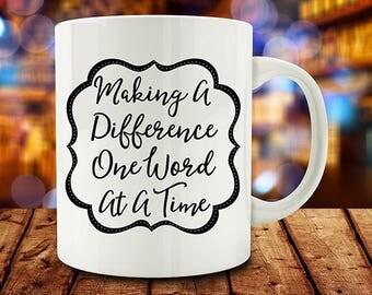 Teacher Appreciation, Making A Difference One Word At A Time mug, teacher mug, teacher gift (M780)