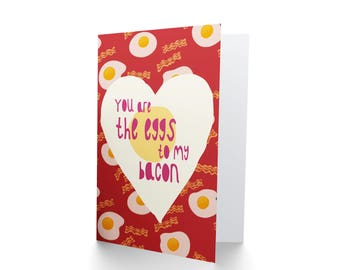 You Are the Eggs to My Bacon / Valentines / Birthday Card / Love / Girlfriend or  Boyfriend  CP3321