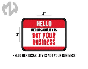 "Hello HER DISABILITY IS Not Your Business You 3"" x 4"" Service Dog Patch"
