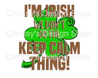I'm Irish St Patrick's day SVG / four leaf clover svg / keep calm svg / dxf / png / eps / irish quote svg / irish clip art / keep call quote
