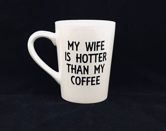 My Wife is Hotter Than My Coffee Coffee Mug - Funny Coffee Cups  - Christmas Gift for Him - Gift for Husband