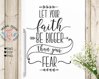 scripture svg, bible verse svg, faith svg, let your faith be bigger than your fear svg cutting file, bible svg, christian svg, god svg
