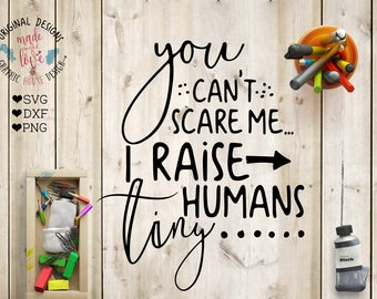 momlife svg, mom svg, I raise tiny humans you can't scare me, baby svg, mommy svg, mother cutting file, cricut, silhouette cameo, svg design