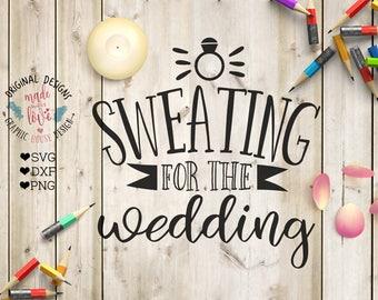 wedding svg, fitness svg, sweating for the wedding, svg design, cutting file, t-shirt designs, stencil design, decal design, bride svg, ring