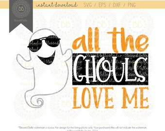 Boy Halloween SVG, all the ghouls love me svg, halloween svg, ghost SVG, eps, dxf, png file, Silhouette, Cricut