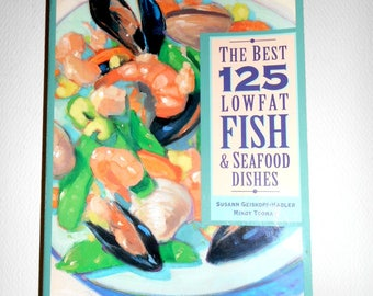 1993 The Best 125 Low Fat Fish and Seafood Dishes Cookbook By Susan Geiskopf- Hadler And Mindy Toomay; Paperback Cookbook