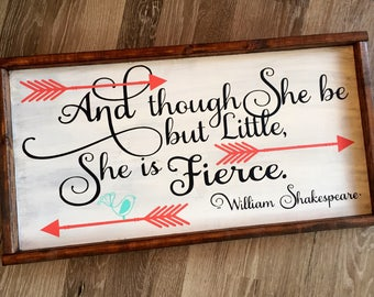 And though she be but little, she is fierce. Wood sign. Nursery decor