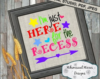 I'm just here for the recess 1 pre k, back to school svg, digital download .studio3 file svg eps ai dxf pdf files all included
