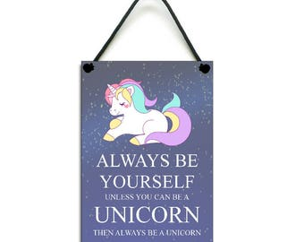 Always Be Yourself Unless You Can Be A Unicorn Fun Gift Handmade Wooden Home Sign/Plaque 603