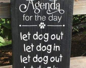 Rustic pallet sign 'Agenda for the day.. let dog out.. let dog in', animal decor, dog decor, pallet sign, wood sign