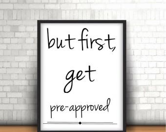 But First, Get Pre Approved | Real Estate | Typography Print Artwork | Office or Brokerage | Instant Digital Download