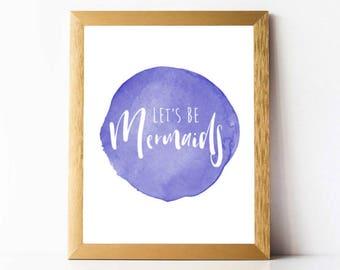 Let's Be Mermaids Quote | Mermaid Print PRINTABLE | Mermaid Quotes | Mermaid Art Print Digital Download | Let's Be Mermaids Printable Quote
