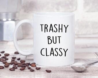 Trashy But Classy - 11oz MUG