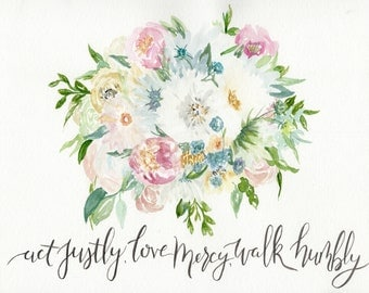 Act Justly Love Mercy Walk Humbly watercolor bouquet calligraphy print